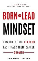 Born to Lead Mindset: How Relentless Leaders Fast Track Their Career Growth