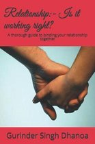 Relationship: - Is it working right?: A thorough guide to binding your relationship together
