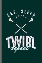 Eat Sleep Twirl repeat