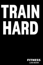 Train Hard Fitness Log Book: Bodybuilding and Workout Notebook (6x9'', 120 Pages)