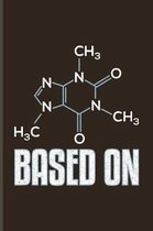 Based On: Funny Caffeine Molecule Journal For Cappuccino Addicted, Cafe, Flavored Beans, Fresh Aroma, Chemistry & Italian Espres