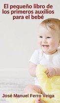 El pequeno libro de los primeros auxilios para el bebe