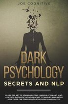 Dark Psychology Secrets and NLP: learn the art of reading people, manipulation and mind control. Discover the influencing techniques and watch how the