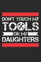 Don't Touch My Tools Or My Daughters: Mechanik Notizbuch liniert DIN A5 - 120 Seiten f�r Notizen, Zeichnungen, Formeln - Organizer Schreibheft Planer