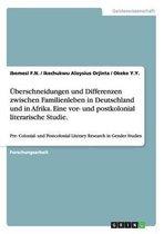 UEberschneidungen und Differenzen zwischen Familienleben in Deutschland und in Afrika. Eine vor- und postkolonial literarische Studie.