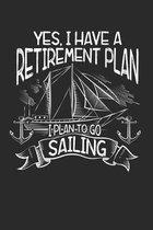 Yes, I Have A Retirement Plan: Ich plane, Segeln im Ruhestand zu gehen. Notizbuch liniert DIN A5 - 120 Seiten f�r Notizen, Zeichnungen, Formeln - Org