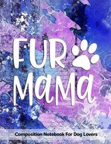 Fur Mama: Composition Notebook For Dog Lovers