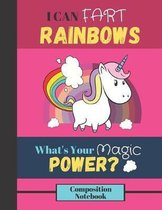 I Can Fart Rainbows, What's Your Magic Power? Composition Notebook