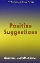 Positive Suggestions: 100 Motivational Quotes For You