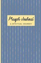 Prayer Journal A Spiritual Journey: Worship Sermon Reflection Pocket Notebook For Women Ladies Teens, Personal Growth Logbook; Praise and Thanks; Chri