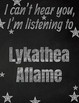 I can't hear you, I'm listening to Lykathea Aflame creative writing lined notebook: Promoting band fandom and music creativity through writing...one d