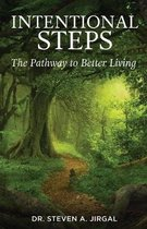 Intentional Steps: The Pathway to Better Living