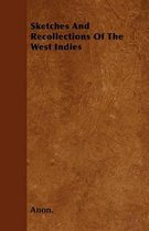 Sketches And Recollections Of The West Indies