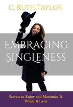 Embracing Singleness: Secrets to Maximize and Enjoy It While It Lasts