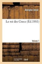 Le roi des Grecs. Volume 1