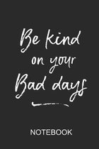 Be kind on your bad days: a5 notebook, dotted, dot grid 120 pages