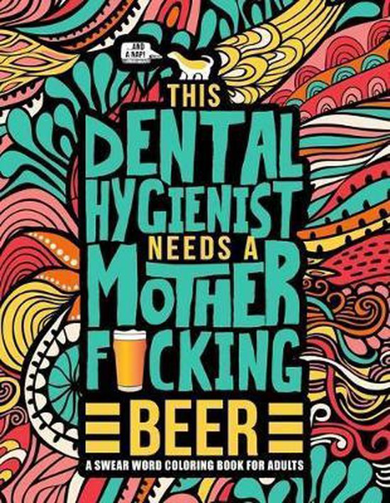 This Dental Hygienist Needs a Mother F*cking Beer: A Swear Word Coloring Book for Adults
