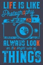 Life is like Photography always look on the bright side of Things: Life Is Like A Camera Photography Lover Gift Inspirational Quotes Motivational Wall