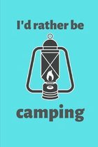 I'd Rather Be Camping: Small 6'' x 9'' College Ruled Notebook