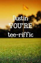 Dustin You're Tee-riffic: Golf Appreciation Gifts for Men, Dustin Journal / Notebook / Diary / USA Gift (6 x 9 - 110 Blank Lined Pages)