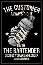 The Customer Is Always Right: Barkeeper Notizbuch Bartender Planer Tagebuch Schreibheft (Punktraster / Dot Grid, 120 Seiten, 15,2 x 22.9 cm, 6'' x 9''