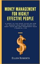 Money management for highly effective people: A short to the point guide on how to manage your money when you dont have any and transform your financi