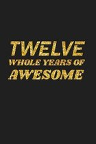 Twelve Whole Years Of Awesome: Happy 12th Birthday 12 Years Old Cute Gift For Boys & Girls