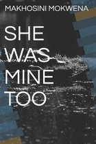 She Was Mine Too.