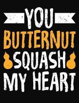 You Butternut Squash My Heart: College Ruled Composition Notebook