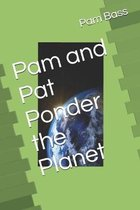 Pam and Pat Ponder the Planet