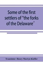 Some of the first settlers of the forks of the Delaware and their descendants