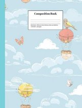 Composition Book Wide-Ruled Whimsical Hot Air Balloons, Birds and Butterflies: Cheerful School Notebook