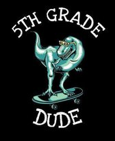 5th Grade Dude: Dinosaur Notebook for Boys - 7.5 x 9.25 in (19.05 x 23.5 cm) 100 Pages Wide Ruled Composition Notebook