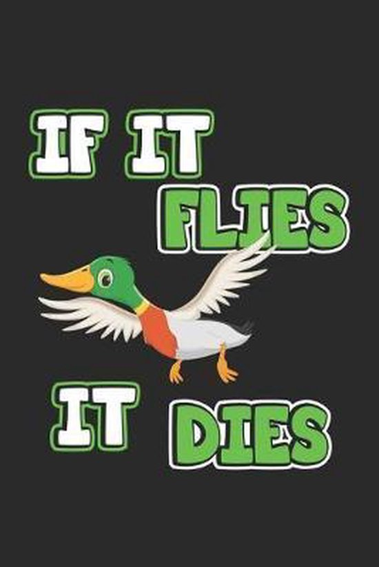 If it flies it dies: Notizbuch, Notizheft, Notizblock - Geschenk-Idee f�r J�ger & Enten-Jagd - Karo - A5 - 120 Seiten