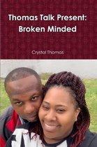 Thomas Talk Present: Broken Minded