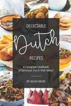 Delectable Dutch Recipes: A Complete Cookbook of Delicious Dutch Dish Ideas!