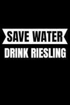 Save Water Drink Riesling: Pfalz Notizbuch Winzer f�r Pf�lzer Geschenk Weintrinker zum Weinfest oder der Kerwe Weinprobe und Karneval I Spruch Ne