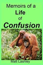 Memoirs of a Life of Confusion