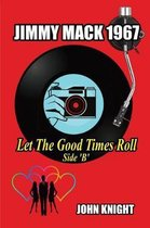 Jimmy Mack 1967 - Let The Good Times Roll (Side B)
