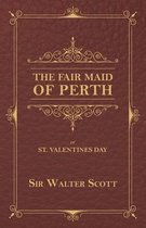 The Fair Maid of Perth, or St. Valentines Day