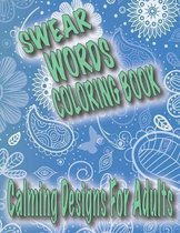 Swear Words Coloring Book: Calming Designs For Adults, Spirals, Mandala, Flowers, Animals, Curse Words