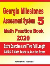 Georgia Milestones Assessment System 5 Math Practice Book 2020: Extra Exercises and Two Full Length GMAS Math Tests to Ace the Exam
