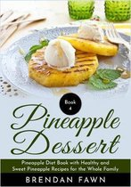 Pineapple Dessert: Pineapple Diet Book with Healthy and Sweet Pineapple Recipes for the Whole Family