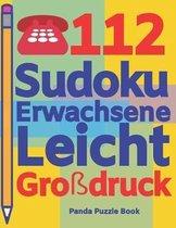 112 Sudoku Erwachsene Leicht Gro�druck: Logikspiele F�r Erwachsene - Denkspiele Erwachsene - R�tselbuch Grosse Schrift