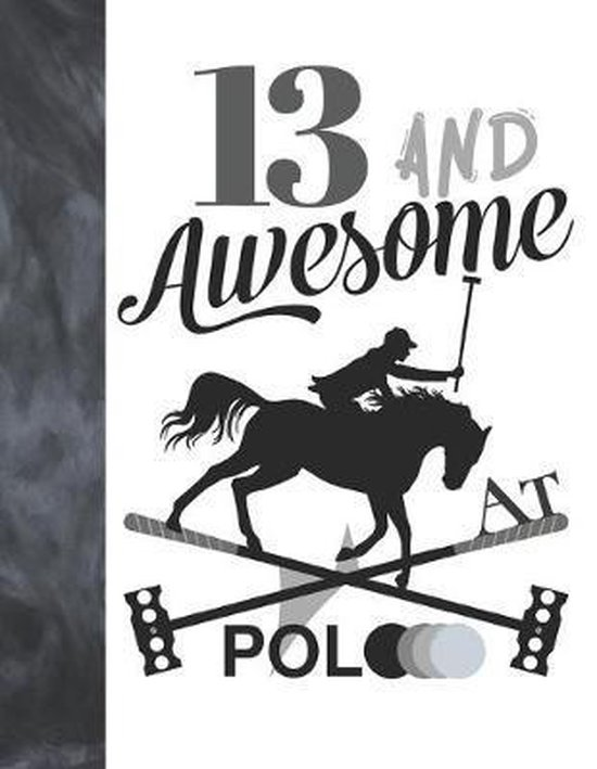 13 And Awesome At Polo: Horseback Ball & Mallet College Ruled Composition Writing School Notebook - Gift For Teen Polo Players