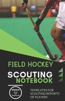 Field Hockey. Scouting Notebook: Templates for scouting reports of players