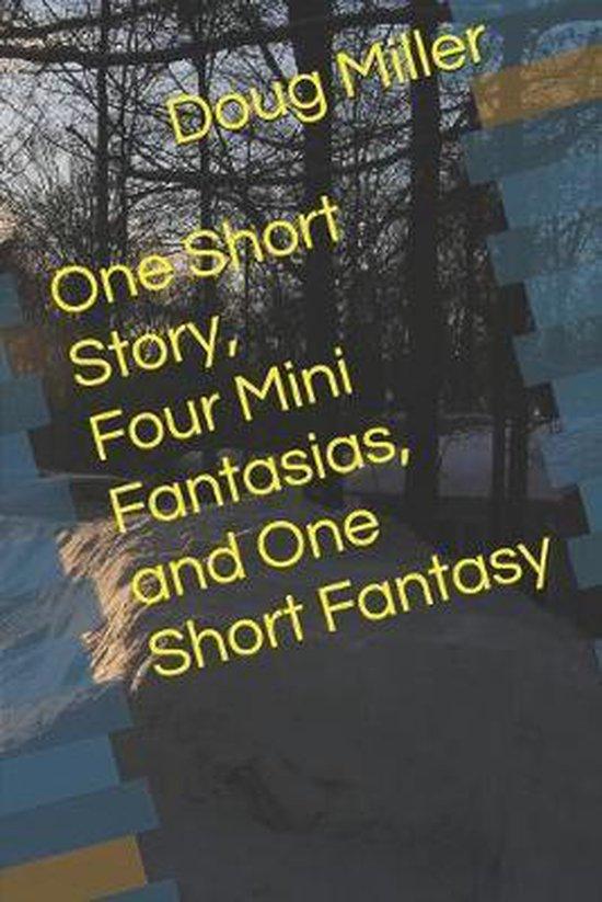 One Short Story, Four Mini Fantasias, and One Short Fantasy