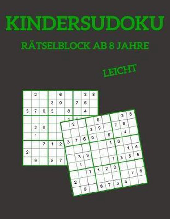Kindersudoku R�tselblock Ab 8 Jahre - Leicht: 100 R�tsel F�r Anf�nger Mit L�sungen 9x9
