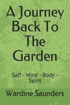 A Journey Back To The Garden: Self - Mind - Body - Spirit