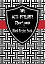 My Air Fryer Recipes Blank Recipe Book: 7'' x 10'' Blank Recipe Book for Air Frying Chefs - B&W Red Stripe Cover (50 Pages)